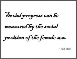 Social progress can be measured by the social position of the female ...