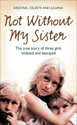... Without My Sister: The True Story of Three Girls Violated and Betrayed