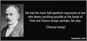 ... hands of Time and Chance except, perhaps, fair play. - Thomas Hardy