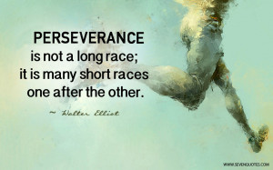 Perseverance is not a long race; it is many short races one after the ...