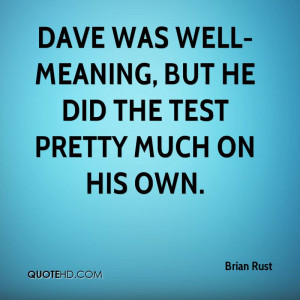 Dave was well-meaning, but he did the test pretty much on his own.