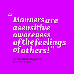 Quotes Picture: manners are a sensitive awareness of the feelings of ...