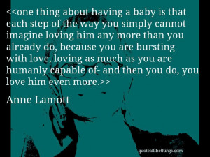 Anne Lamott - quote-one thing about having a baby is that each step of ...