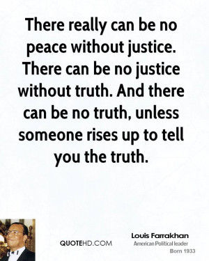 There really can be no peace without justice. There can be no justice ...