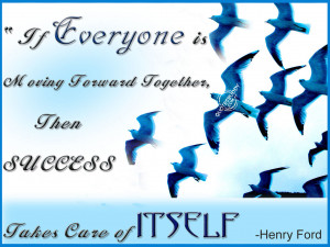 If Everyone Is Moving Forward Together, The Success Takes Care Of ...