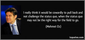 ... quo, when the status quo may not be the right way for the field to go