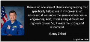There is no one area of chemical engineering that specifically helped ...