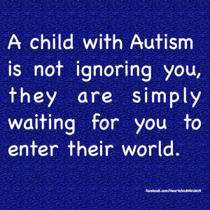 Love this quote :) It says it all about the children with Autism!