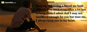 Keeping and losing a friend are both difficult.You need to sacrifice a ...