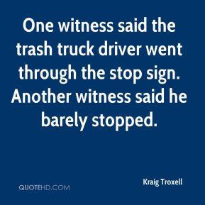 Kraig Troxell - One witness said the trash truck driver went through ...