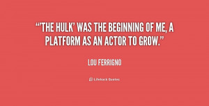 The Hulk' was the beginning of me, a platform as an actor to grow.