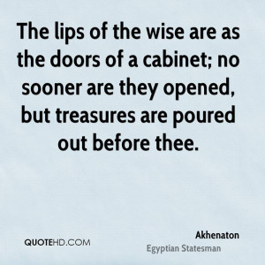The lips of the wise are as the doors of a cabinet; no sooner are they ...