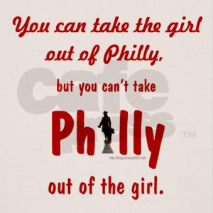 ... the girl out of Philly, but you can't take Philly out of the girl