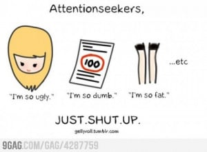 hate attentionseekers.