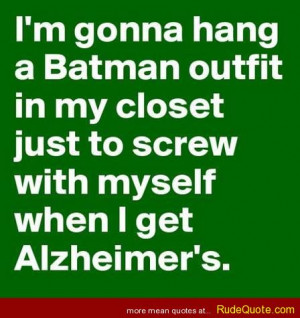 ... in my closet just to screw with myself when i get Alzheimer's
