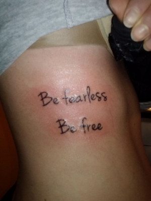 Be fearless, Be free tattoo. Love this but get one line on each foot!