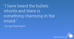 have heard the bullets whistle and there is something charming in ...