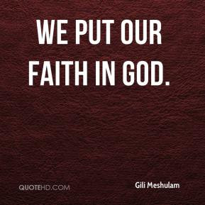 We put our faith in God. - Gili Meshulam