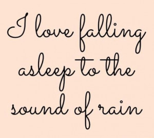 Sayings and quotes : I love falling asleep to the sound of rain #rain ...