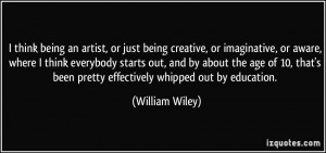 think being an artist, or just being creative, or imaginative, or ...