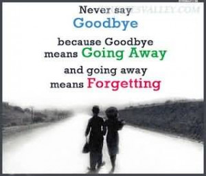good-bye is never painful unless you're never going to say hello ...