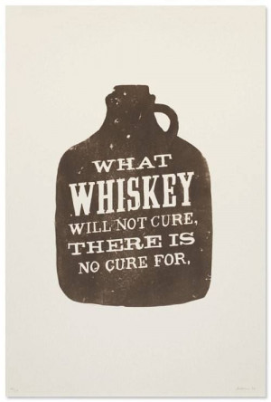 What whiskey can not cure...