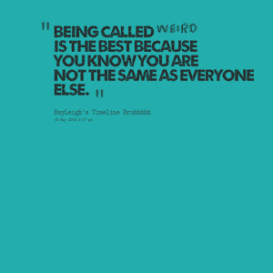 Quotes Picture: being called weird is the best because you know you ...
