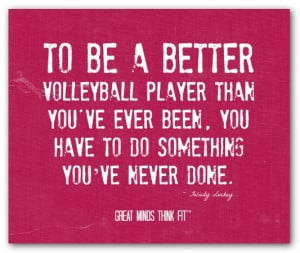 To be a better volleyball player thanyou've ever been, you have to do ...