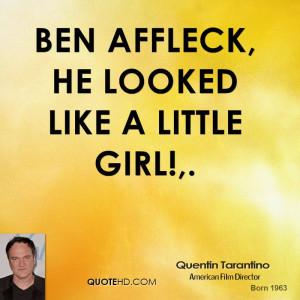 Ben Affleck, he looked like a little girl!.
