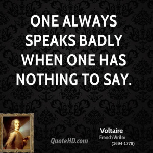 One always speaks badly when one has nothing to say.