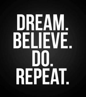 Dream. Believe. Do. Repeat.