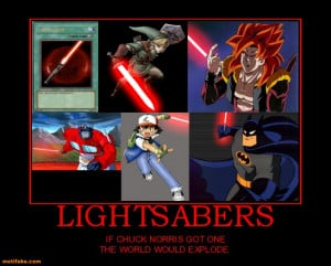 LIGHTSABERS - IF CHUCK NORRIS GOT ONE THE WORLD WOULD EXPLODE.