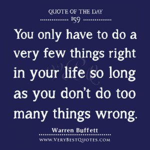 quotes, You only have to do a very few things right in your life ...