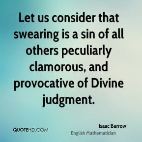 Isaac Barrow - Let us consider that swearing is a sin of all others ...