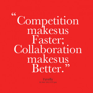 Quotes Picture: compebeeeeeepion makes us faster; collaboration makes ...