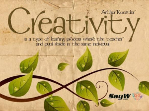 Creativity is a type of learning process where the teacher and pupil ...