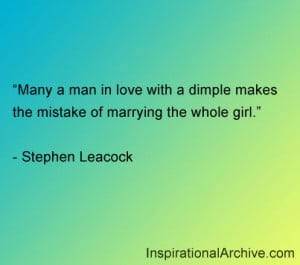 Many a man in love with a dimple makes the mistake of marrying the