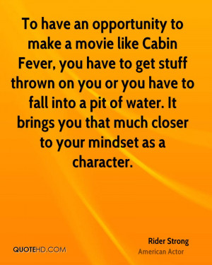 To have an opportunity to make a movie like Cabin Fever, you have to ...