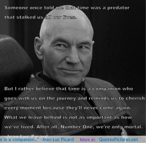 """Time is a companion…"""" -Jean-Luc Picard"""