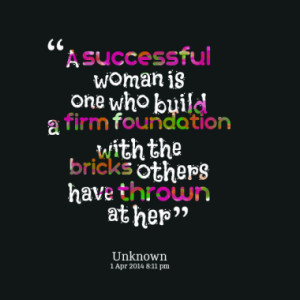 ... firm foundation with the bricks others have thrown at her quotes from