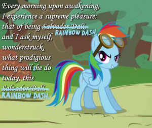 ... actual Salvador Dali quote, except for the parts Rainbow Dash changed