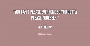 You can't please everyone so you gotta please yourself.""