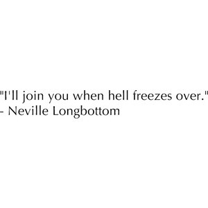 Quote by Neville Longbottom - Harry Potter