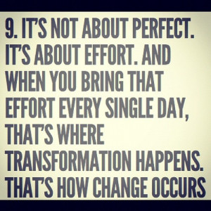 It's not about perfect. It's about effort. And when you bring that ...