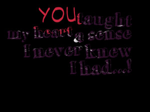Quotes Picture: you taught my heart a sense i never knew i had!
