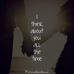 think about you all the time Picture Quote #1