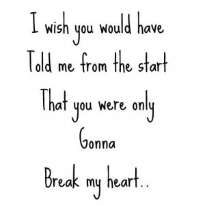 ... me from the start that you were gonna break my heart. Picture Quote #2