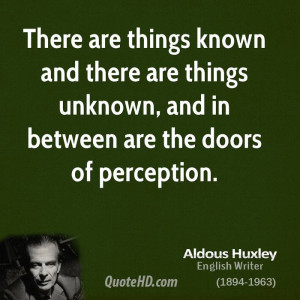 ... there are things unknown, and in between are the doors of perception
