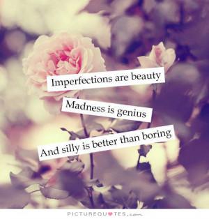 ... Quotes Imperfection Quotes Boring Quotes Genius Quotes Madness Quotes