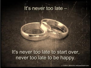 ... It's Never Too Late to Live Your Dreams; Never too late image quote